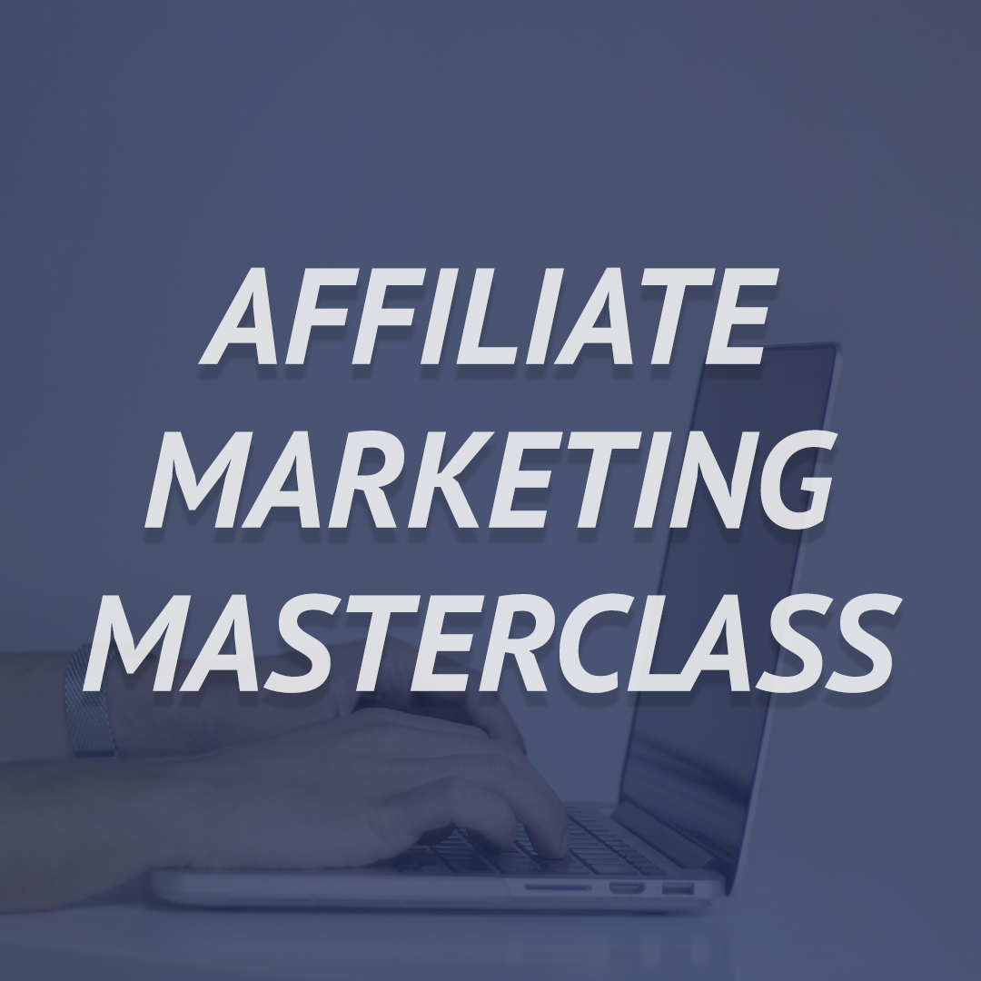 Affiliate Marketing Masterclass