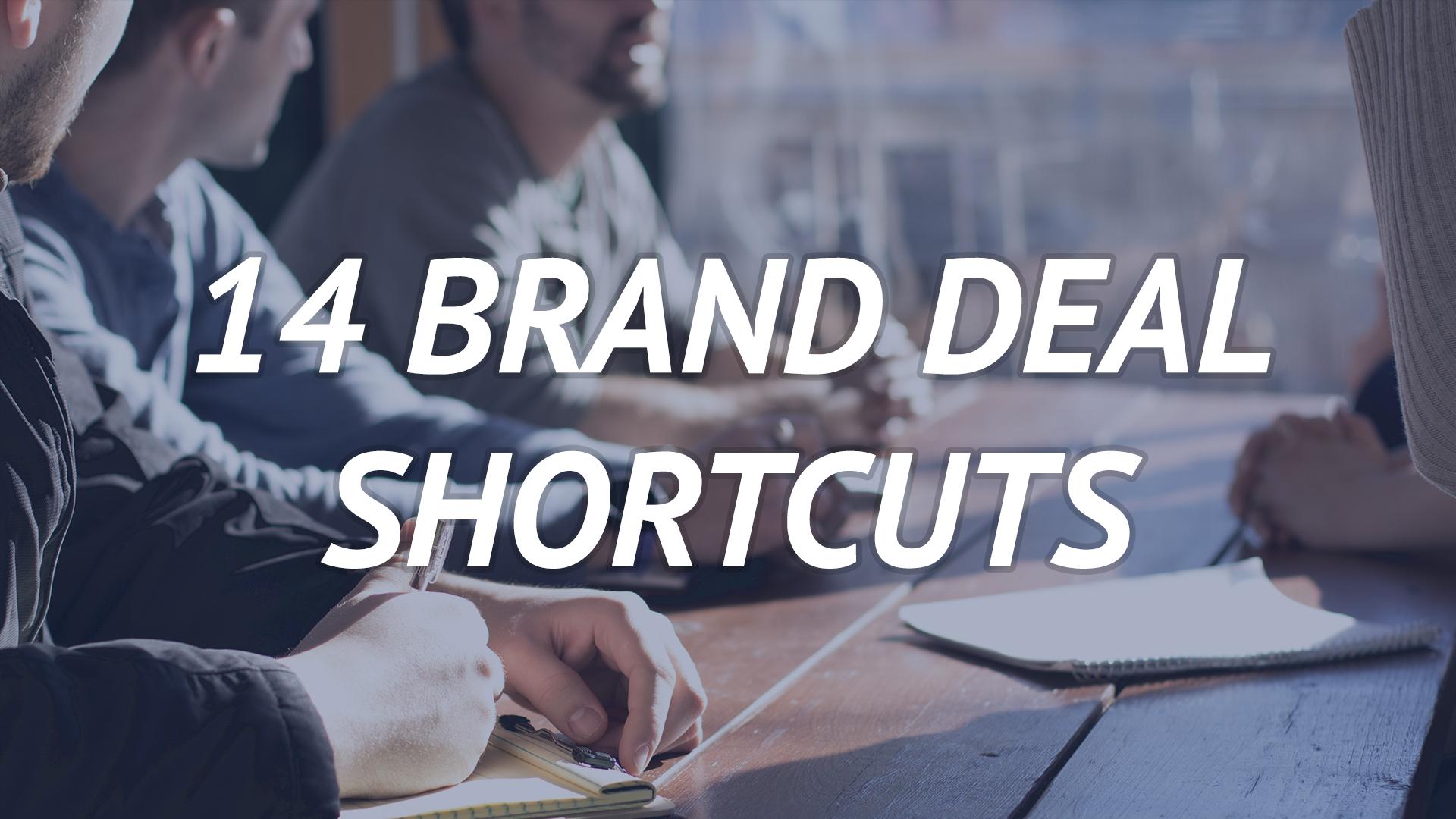 14 brand deal shortcuts